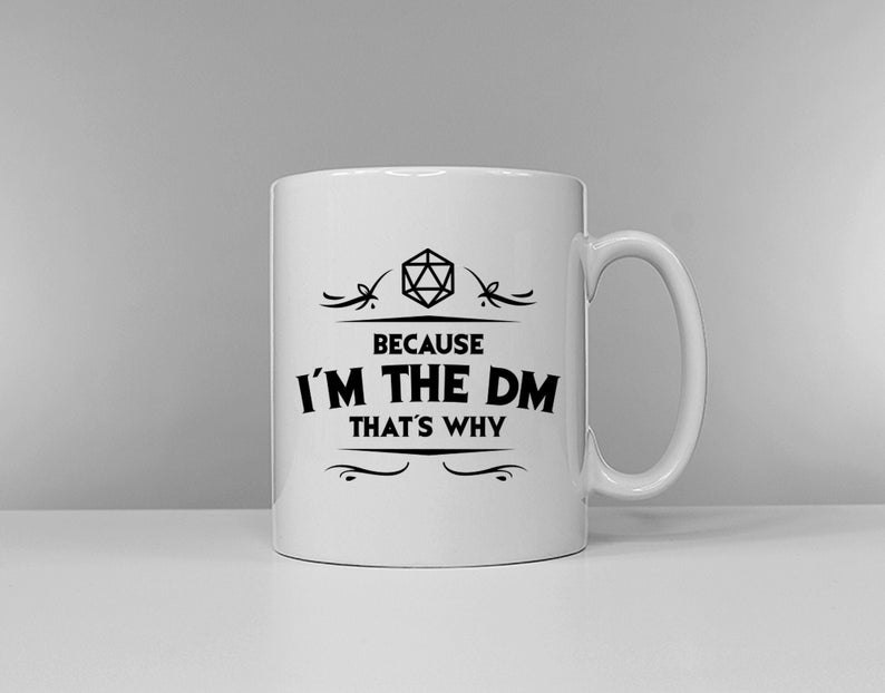 Because I'm the DM that's why mug. Image Credit: Qurious Shop on Etsy.